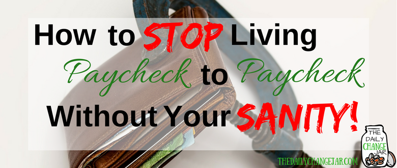 How to STOP Living Paycheck to Paycheck Without Losing Your Sanity!