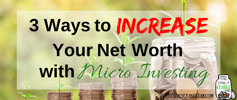 3 Ways to Increase Your Net Worth with Micro-Investing!
