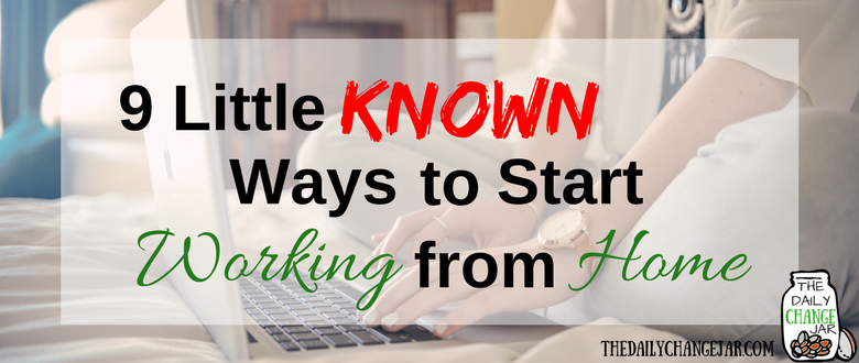 9 Little Known Ways to Start Working From Home